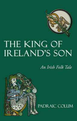 The King of Ireland's Son: An Irish Folk Tale - Colum, Padraic