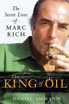 The King of Oil: The Secret Lives of Marc Rich - Ammann, Daniel