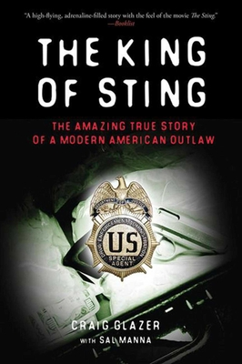 The King of Sting: The Amazing True Story of a Modern American Outlaw - Glazer, Craig