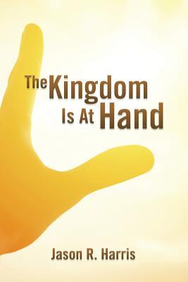 The Kingdom Is at Hand - Harris, Jason R