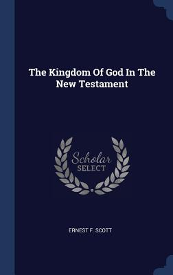 The Kingdom of God in the New Testament - Scott, Ernest F