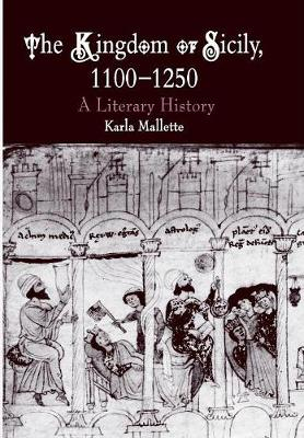 The Kingdom of Sicily, 1100-1250: A Literary History - Mallette, Karla