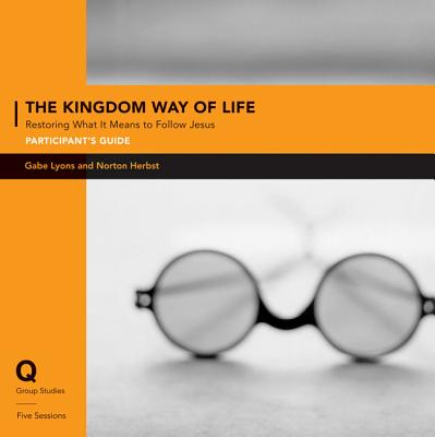 The Kingdom Way of Life: Restoring What It Means to Follow Jesus - Lyons, Gabe, and Herbst, Norton