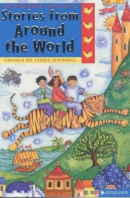 The Kingfisher Treasury of Stories from Around the World - Jennings, Linda (Compiled by)