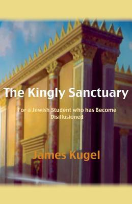 The Kingly Sanctuary - Kugel, James