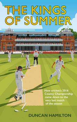The Kings of Summer: How Cricket's 2016 County Championship Came Down to the Last Match of the Season - Hamilton, Duncan