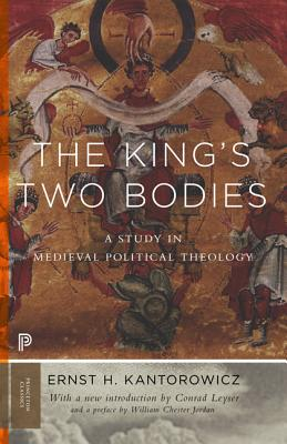 The King's Two Bodies: A Study in Medieval Political Theology - Kantorowicz, Ernst, and Leyser, Conrad (Introduction by), and Jordan, William Chester (Preface by)