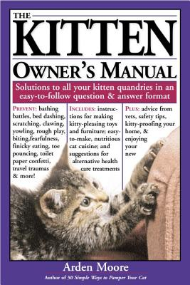 The Kitten Owner's Manual: Solutions to All Your Kitten Quandries in an Easy-To-Follow Question and Answer Format - Moore, Arden, and Wright, John C, Ph.D. (Foreword by)