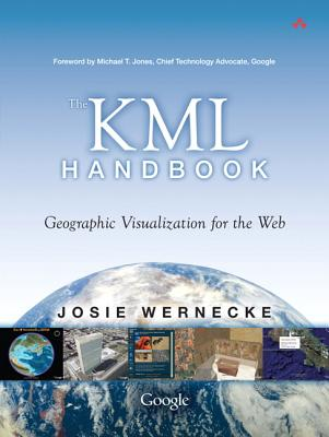 The KML Handbook: Geographic Visualization for the Web - Wernecke, Josie