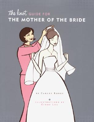 The Knot Guide for the Mother of the Bride - Roney, Carley