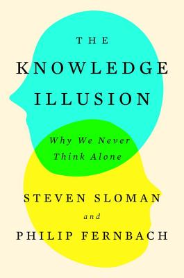 The Knowledge Illusion: Why We Never Think Alone - Sloman, Steven