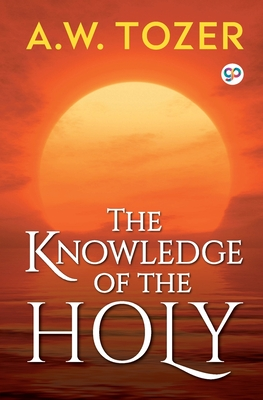 The Knowledge of the Holy - Tozer, A W, and Press, General (Editor)