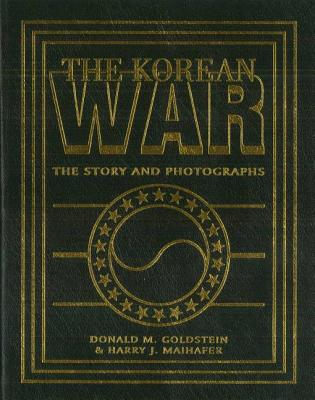 The Korean War: The Story and Photographs - Goldstein, Donald M