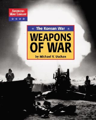 The Korean War the Weapons of War - Uschan, Michael V, and Yancey, Diane, and Blohm, Craig