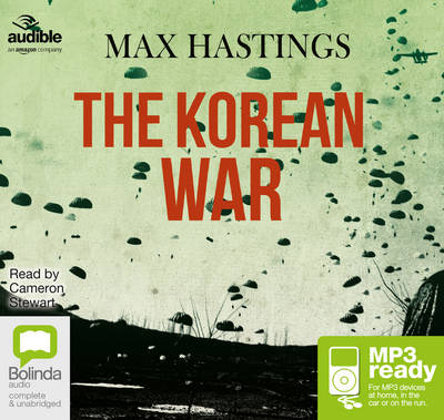 The Korean War - Hastings, Max, and Stewart, Cameron (Read by), and Audible Studios (Producer)