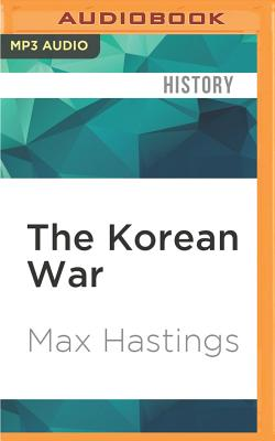 The Korean War - Hastings, Max, Sir, and Stewart, Cameron (Read by)