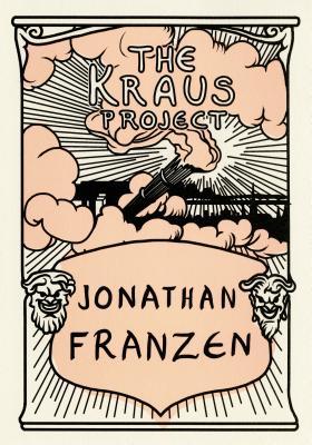 The Kraus Project: Essays by Karl Kraus - Franzen, Jonathan, and Kraus, Karl