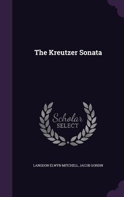 The Kreutzer Sonata - Mitchell, Langdon Elwyn, and Gordin, Jacob