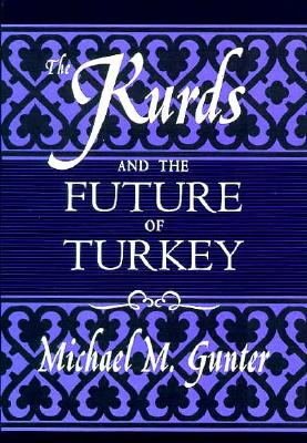 The Kurds and the Future of Turkey - Gunter, Michael M