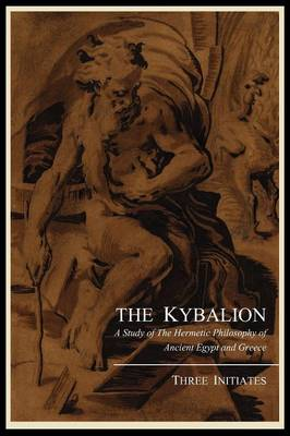 The Kybalion; A Study of the Hermetic Philosophy of Ancient Egypt and Greece, by Three Initiates - Three Initiates