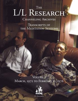 The L/L Research Channeling Archives - Volume 1 - McCarty, Jim, and Elkins, Don, and Rueckert, Carla Lisbeth