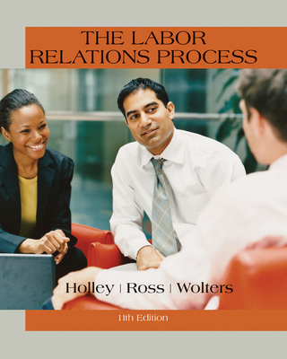 The Labor Relations Process - Wolters, Roger, and Holley, William, and Ross, William
