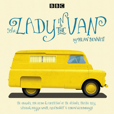 The Lady in the Van: A BBC Radio 4 Adaptation - Bennett, Alan (Read by), and Full Cast (Read by), and Smith, Maggie (Read by)