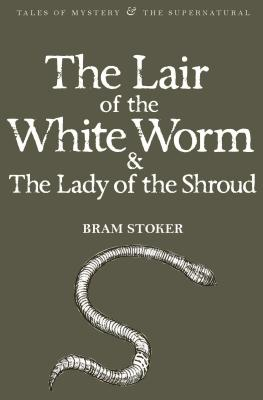 The Lair of the White Worm & The Lady of the Shroud - Stoker, Bram, and Davies, David Stuart (Series edited by)