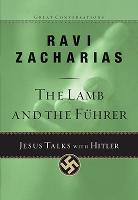 The Lamb and the Fuhrer: Jesus Talks with Hitler - Zacharias, Ravi