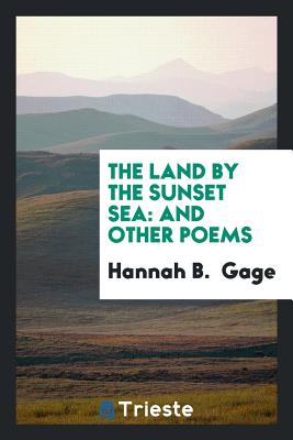 The Land by the Sunset Sea: And Other Poems - Gage, Hannah B