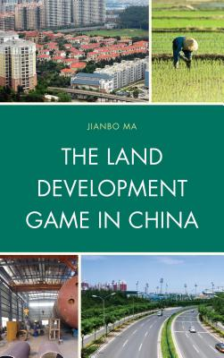 The Land Development Game in China - Ma, Jianbo