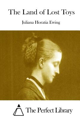 The Land of Lost Toys - Ewing, Juliana Horatia, and The Perfect Library (Editor)