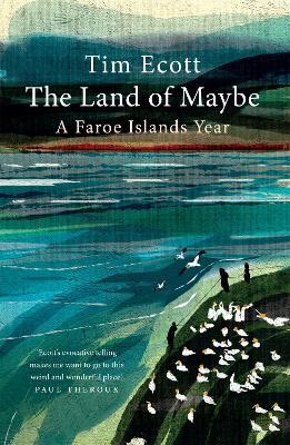 The Land of Maybe: A Faroe Islands Year - Ecott, Tim