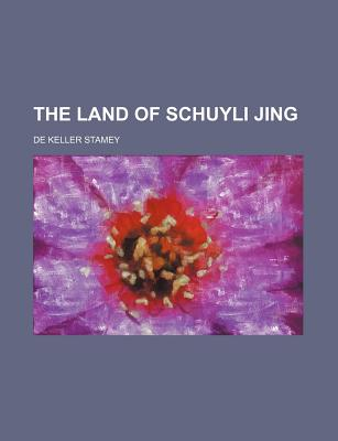 The Land of Schuyli Jing - Stamey, De Keller