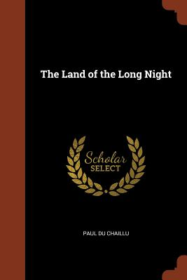 The Land of the Long Night - Chaillu, Paul Du