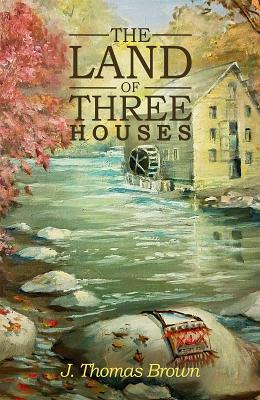 The Land of Three Houses - Brown, J. Thomas