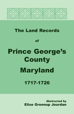 The Land Records of Prince George's County, Maryland, 1717-1726 - Jourdan, Elise Greenup