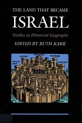 The Land That Became Israel: Studies in Historical Geography - Kark, Ruth (Editor), and Gordon, Michael (Translated by)