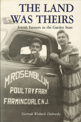 The Land Was Theirs: Jewish Farmers in the Garden State - Dubrovsky, Gertrude W