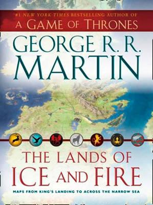 The Lands of Ice and Fire - Martin, George R. R.