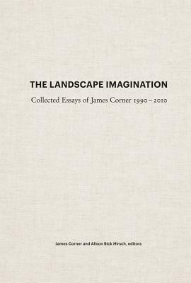 The Landscape Imagination: Collected Essays of James Corner 1990-2010 - Corner, James