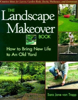 The Landscape Makeover Book: How to Bring New Life to an Old Yard - Von Trapp, Sara Jane