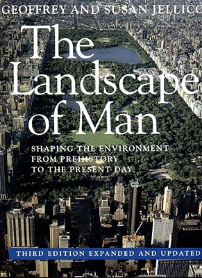 The Landscape of Man: Shaping the Environment from Prehistory to the Present Day - Jellicoe, Geoffrey Alan, and Jellicoe, Susan