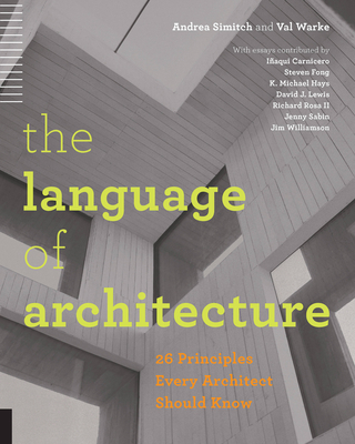 The Language of Architecture: 26 Principles Every Architect Should Know - Simitch, Andrea, and Warke, Val