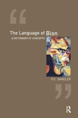 The Language of Bion: A Dictionary of Concepts - Sandler, Paulo Cesar