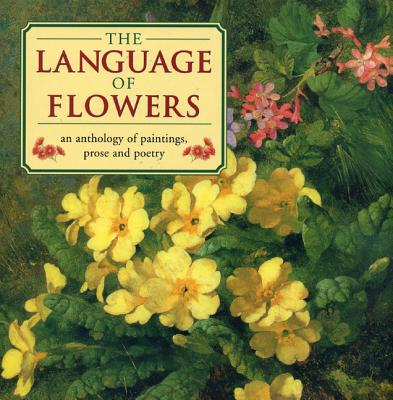 The Language of Flowers: An Anthology of Flowers in Paintings, Prose and Poetry - O'Brien, Christine