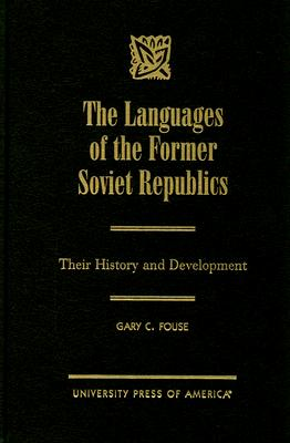 The Languages of the Former Soviet Republics: Their History and Development - Fouse, Gary C