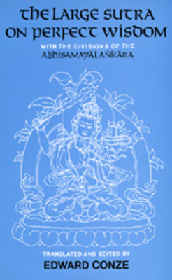 The Large Sutra on Perfect Wisdom: With the Divisions of the Abhisamayalankara - Conze, Edward (Editor)