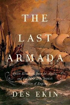 The Last Armada: Queen Elizabeth, Juan del Aguila, and Hugh O'Neill: The Story of the 100-Day Spanish Invasion - Ekin, Des