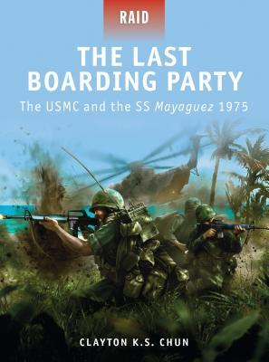 The Last Boarding Party: The USMC and the SS Mayaguez 1975 - Chun, Clayton K S, and Gilliland, Alan (Photographer)